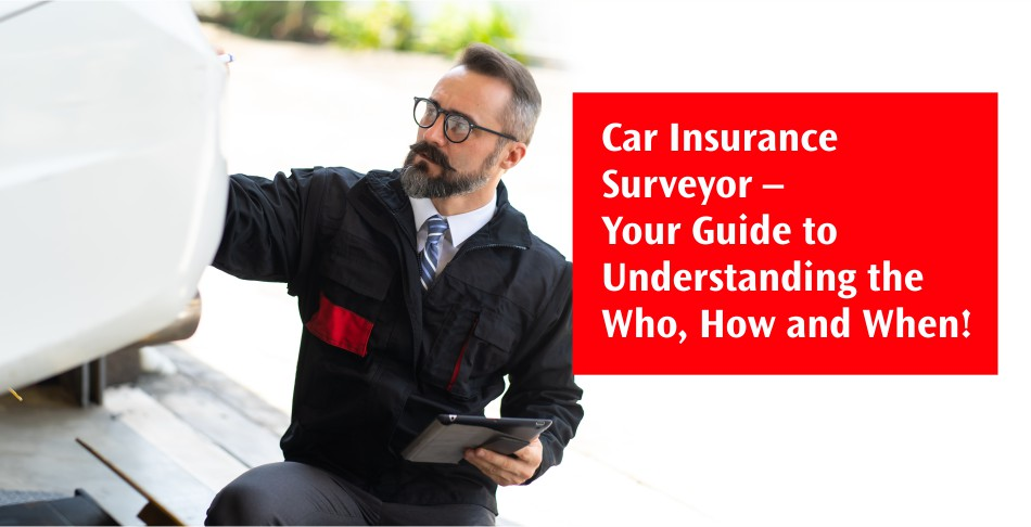 Car Insurance Surveyor – Your Guide to Understanding the Who, How and When