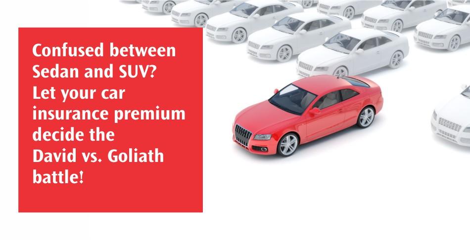 Confused between Sedan and SUV - Let your car insurance premium decide the David vs. Goliath batlle