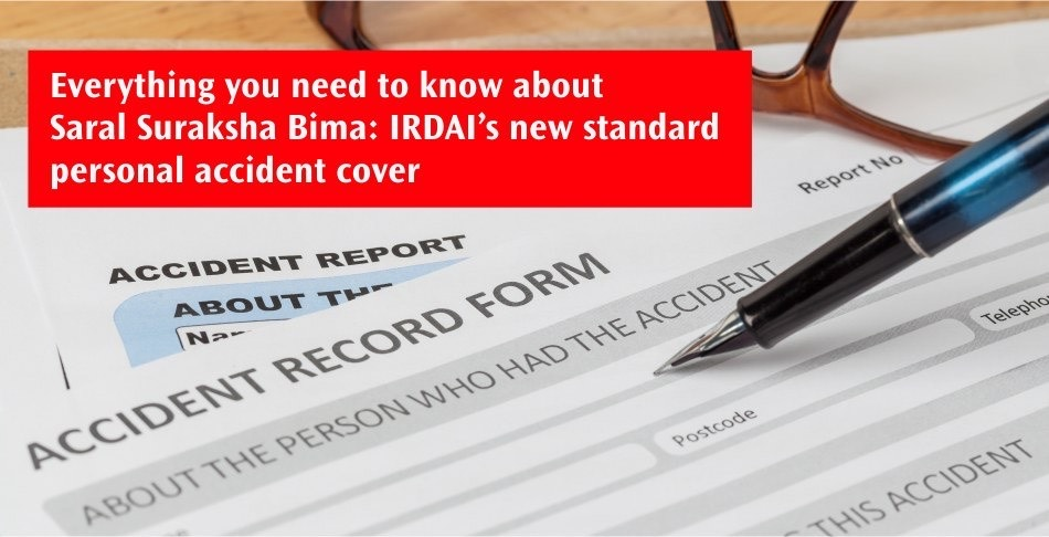 Everything you need to know about Saral Suraksha Bima IRDAI new standard personal accident cover
