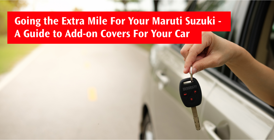 Going the Extra Mile For Your Maruti Suzuki - A Guide to Add-on Covers For Your Car