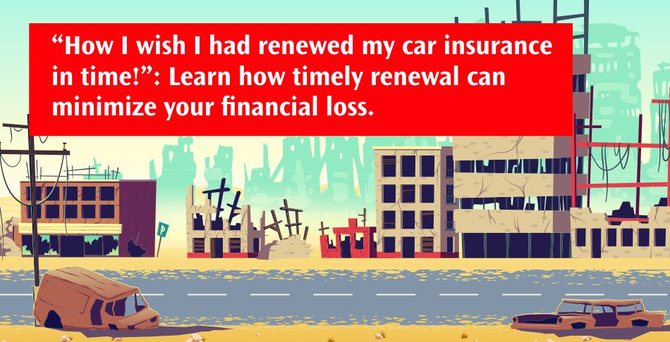 How I wish I had renewed my car insurance in time - Learn how timely renewal can minimize your financial loss
