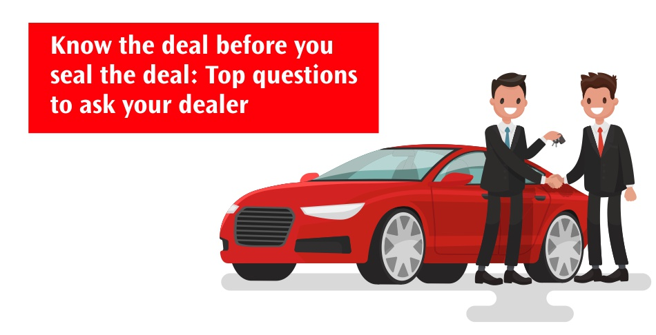 Know the deal before you seal the deal Top questions to ask your dealer