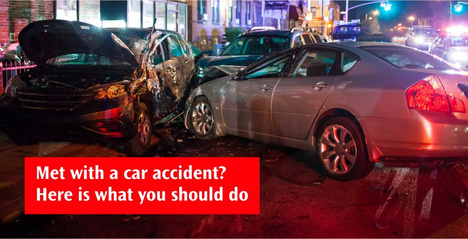 Met with a car accident Here is what you should do