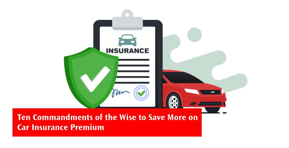 Ten Commandments of the Wise to Save More in Car Insurance Premium