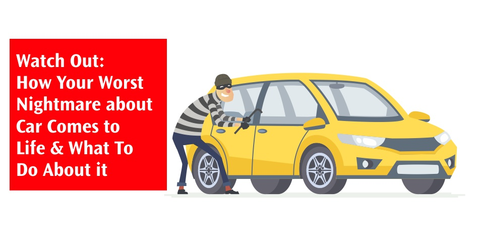 Watch Out - How Your Worst Nightmare about Car Comes to Life & What To Do About it.